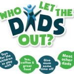 Who Let The Dads Out? (WLTDO) – Monthly starting Saturday 29th September